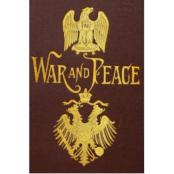 War and Peace, A Historical Novel. (COMPLETE SIX VOLUME SET) Before Tilsit 1805-1807; The Invasion 1807-1812; Borodino, the French at Moscow, Epilogue, 1812-1820