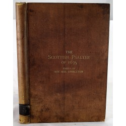 The Scottish Metrical Psalter of A.D. 1635, Reprinted in Full from the Original Work: The Additional Matter and Various Readings Found in the Editions of 1565 etc.